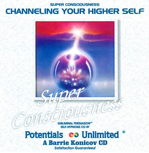 Super Consciousness: Channeling Your Higher Self