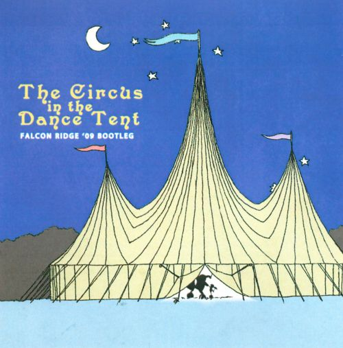 The Circus in the Dance Tent: Falcon Ridge '09 Bootleg