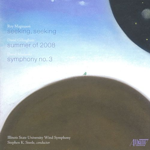 Roy Magnuson: Seeking, Seeking; David Gillingham: Summer of 2008; David Maslanka; Symphony No. 3
