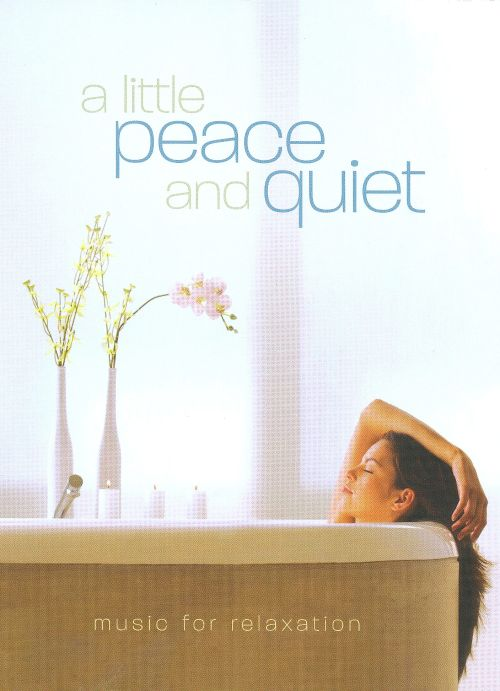 A Little Peace And Quiet: Music For Relaxation