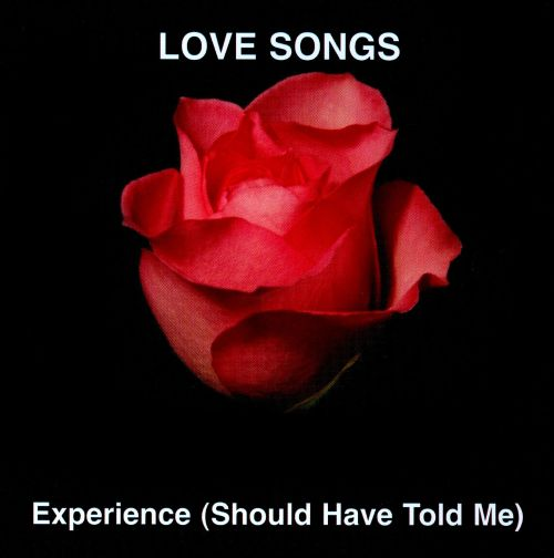 Love Songs: Experience (Should Have Told Me)