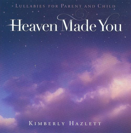 Heaven Made You: Lullabies For Parent And Child