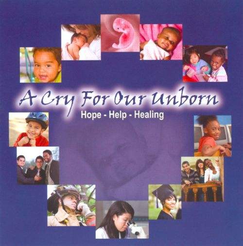 A Cry For Our Unborn: Hope-Help-Healing