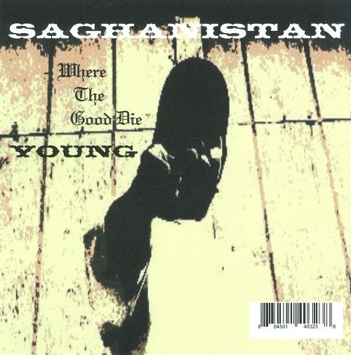 Saghanistan: Where the Good Die Young