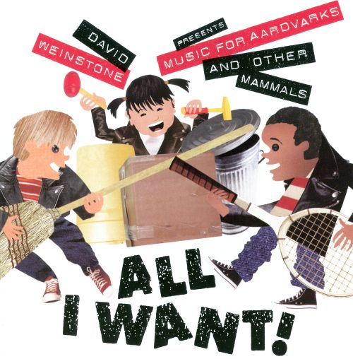 All I Want!: Music for Aardvarks and Other Mammals