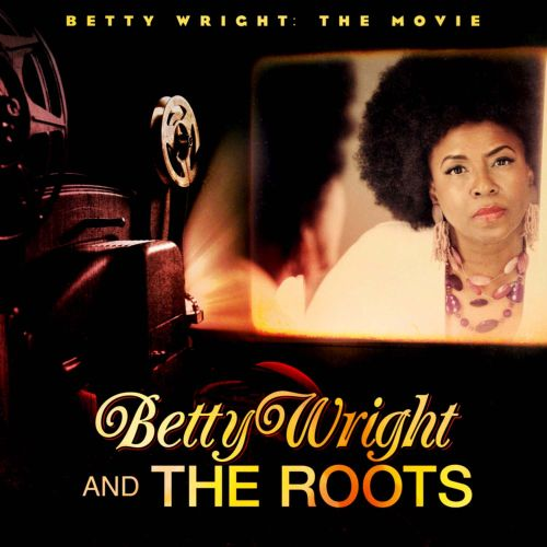Betty Wright: The Movie - Betty Wright, The Roots | Songs, Reviews, Credits | AllMusic