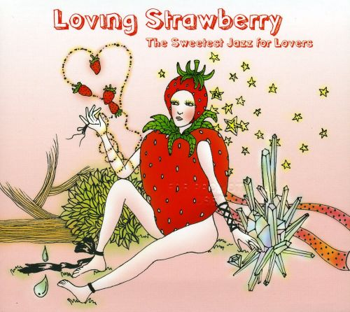 Loving Strawberry: The Sweetest Jazz for Lovers