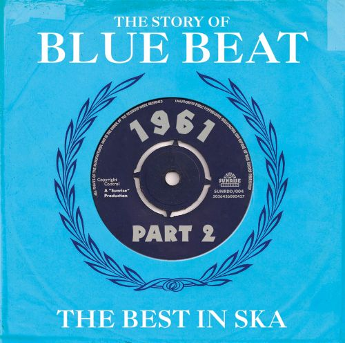 The Story of Blue Beat 1961, Vol. 2: The Best in Ska