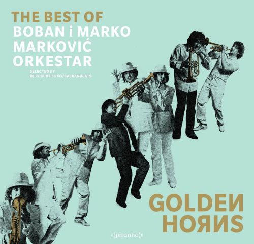 Golden Horns: Best of Boban & Marko Markovic Orkesta