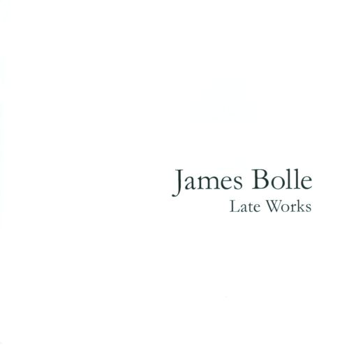 James Bolle: Late Works