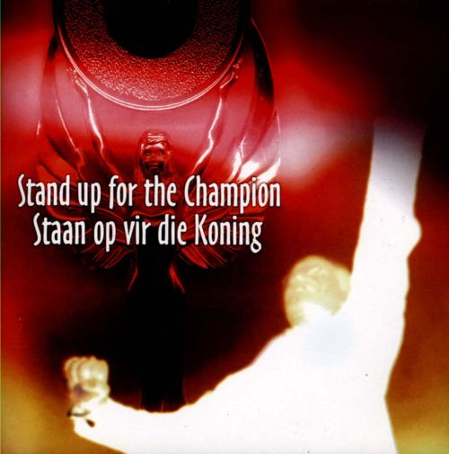Stand Up For the Champion/Staan Op Vir Die Koning