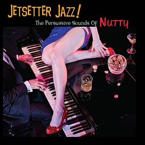 Jetsetter Jazz: The Persuasive Sounds of Nutty