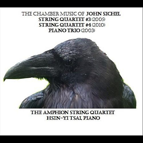 The Chamber Music of John Sichel: String Quartet #3; String Quartet #4; Piano Trio