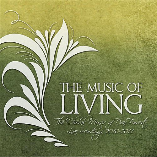 Music Living: The Choral Music of Dan Forrest 2010-2011