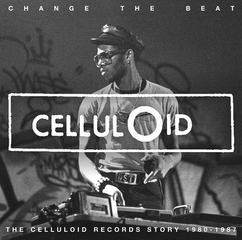 Change the Beat: The Celluloid Records Story 1980-1987