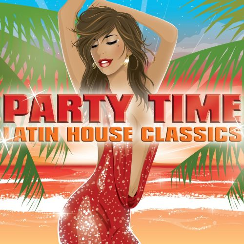 Party Time: Latin House Classics