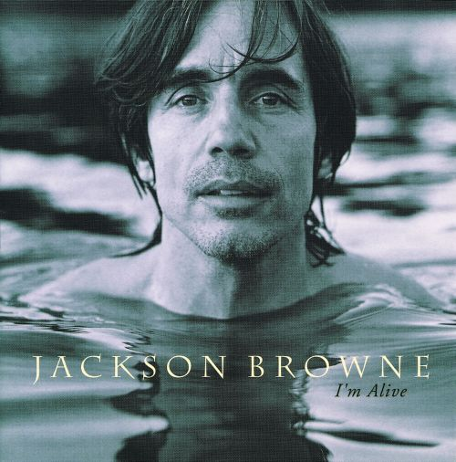 I'm Alive - Jackson Browne | Songs, Reviews, Credits ...
