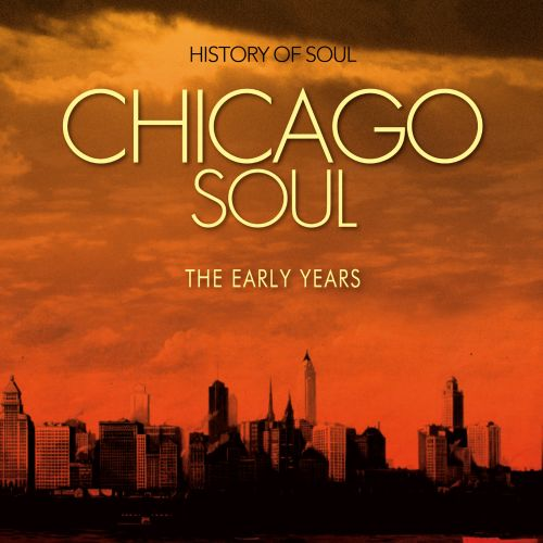 Chicago Soul: The Early Years