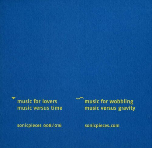 Music For Lovers Music Versus Time/Music For Wobbling Music Versus Gravity