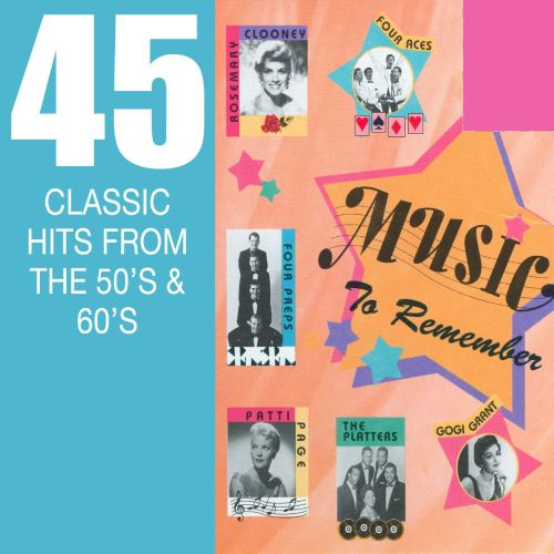 Music To Remember: 45 Classic Hits From The 50's & 60's