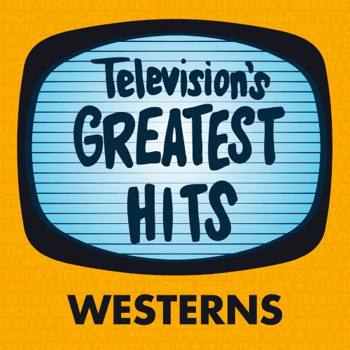 Television's Greatest Hits: Westerns