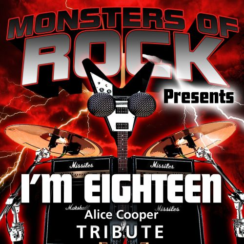 Monsters of Rock Presents: I'm Eighteen [Musical Tribute to Alice Cooper]