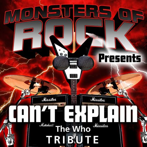Monsters of Rock Presents: Can't Explain [Musical Tribute to the Who]