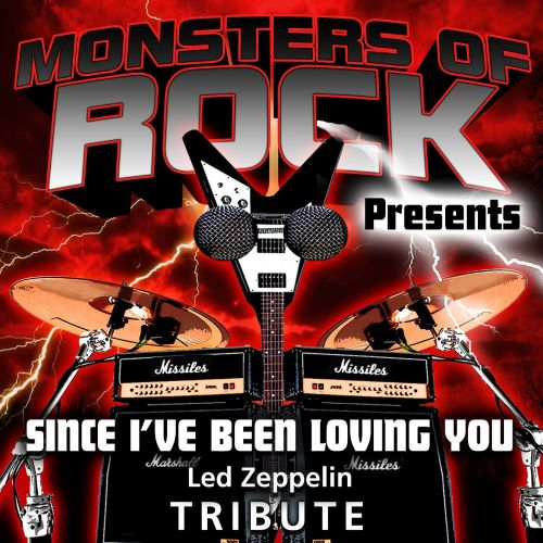 Monsters of Rock Presents: Since I've Been Loving You [Musical Tribute to Led Zeppelin]