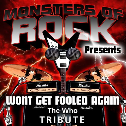 Monsters of Rock Presents: Won't Get Fooled Again [Musical Tribute to the Who]