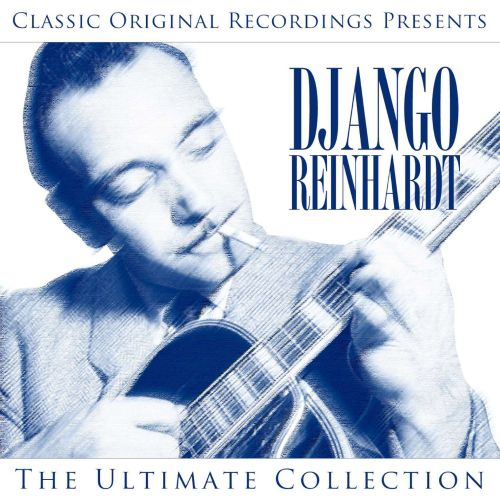 Classic Original Recordings Presents: Django Reinhardt - The Ultimate Collection