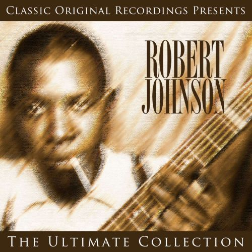 Classic Original Recordings Presents: Robert Johnson - The Ultimate Collection