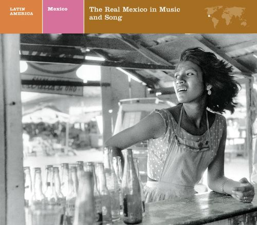 Explorer Series: Mexico - The Real Mexico in Music & Song