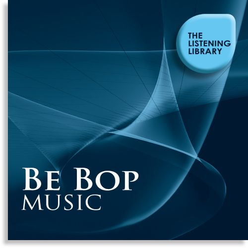 Be Bop Music: The Listening Library
