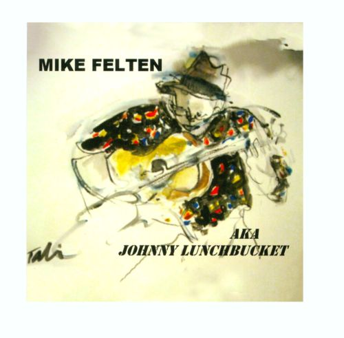 Mike Felten AKA Johnny Lunchbucket