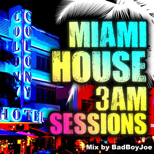 Miami House 3 A.M. Sessions Mix By Bad Boy Joe