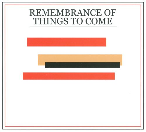 Remembrance of Things To Come