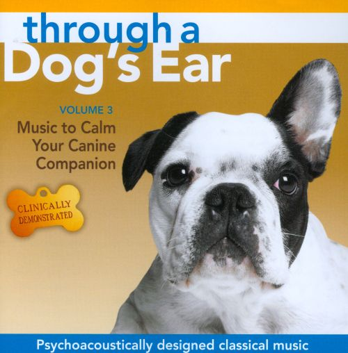 Through a Dog's Ear: Music to Calm Your Canine Companion, Vol. 3