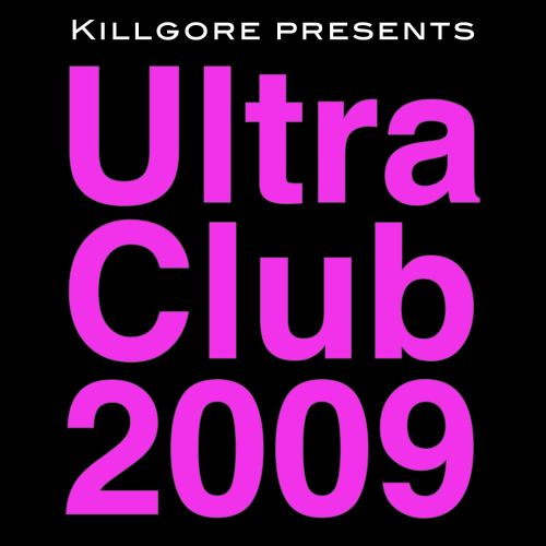 Killgore Presents Ultra Club 2009