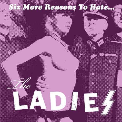 Six More Reasons to Hate the Ladies
