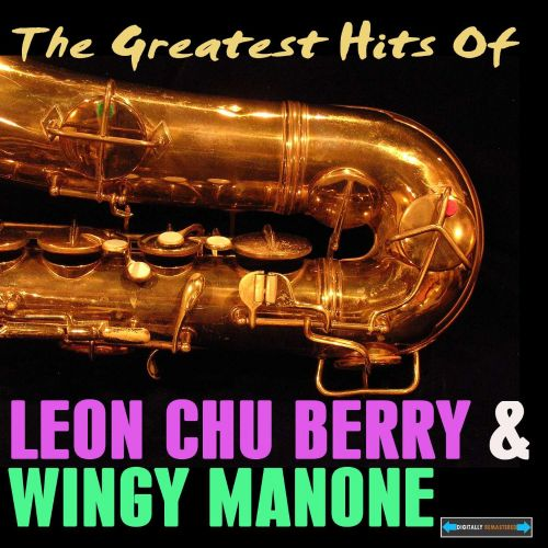 The Greatest Hits of Leon 'Chu' Berry and Wingy Manone