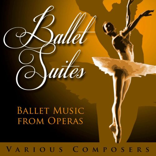 Ballet Suites: Ballet Music from Operas