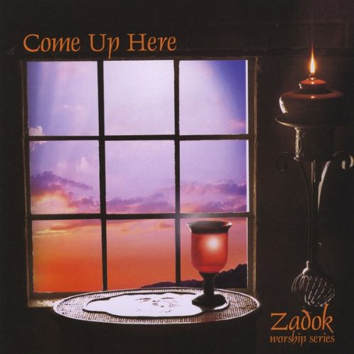 Zadok Worship Series, Vol. 3: Come Up Here