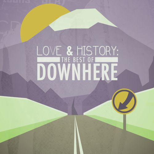 Love & History: The Best of Downhere