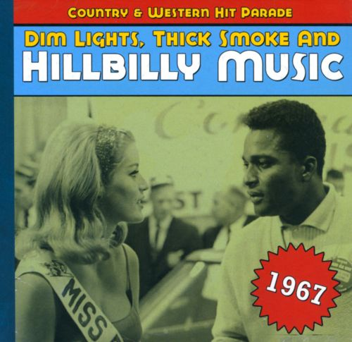 Dim Lights, Thick Smoke and Hillbilly Music: 1967