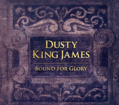Dusty King James: Bound For Glory