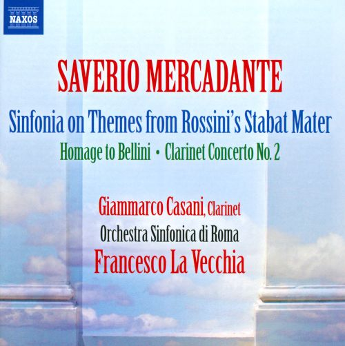 Saverio Mercadante: Sinfonia on Themes from Rossini's Stabat Mater; Homage to Bellini; Clarinet Concerto No. 2