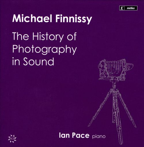 Michael Finnissy: The History of Photography in Sound