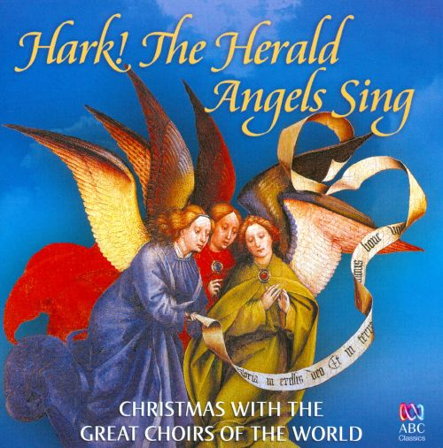 Hark! The Herald Angels Sing: Christmas with the Great Choirs of the World