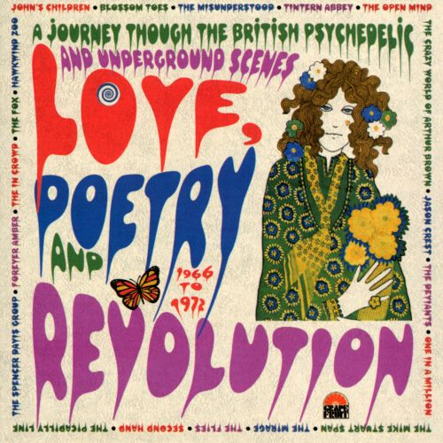 Love, Poetry and Revolution: A Journey Through the British Psychedelic and Underground Scenes 1966 to 1972