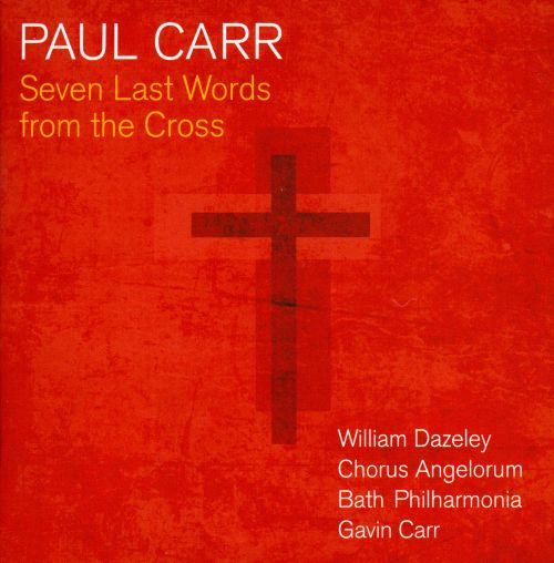Paul Carr: Seven Last Words from the Cross